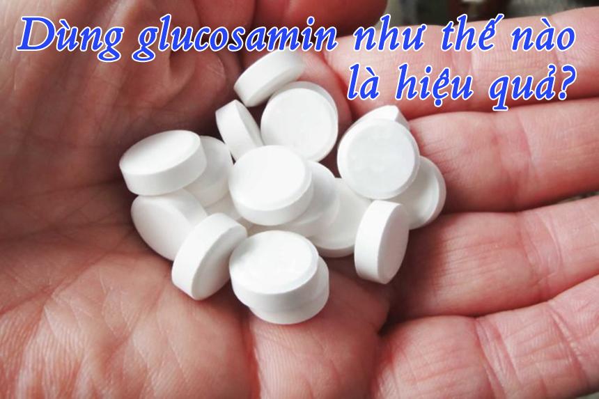 Dùng glucosamin như thế nào là hiệu quả