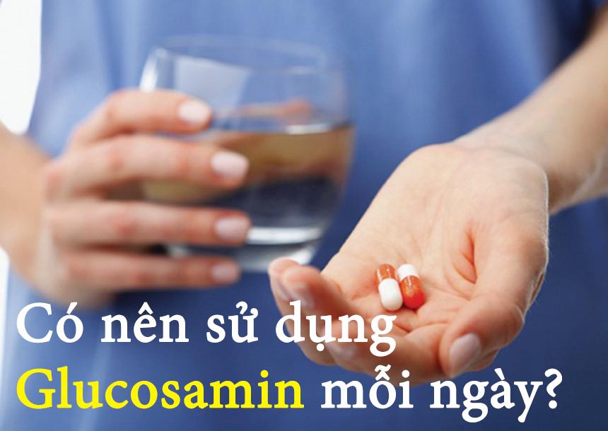 Có nên sử dụng glucosamin mỗi ngày?